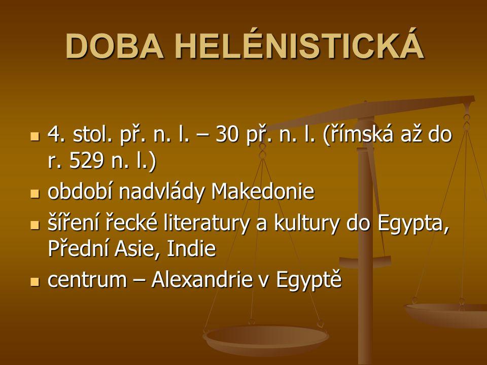 DOBA HELÉNISTICKÁ 4. stol. př. n. l. – 30 př. n. l. (římská až do r. 529 n. l.) období nadvlády Makedonie.