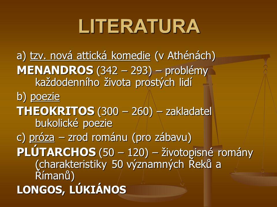 LITERATURA a) tzv. nová attická komedie (v Athénách) MENANDROS (342 – 293) – problémy každodenního života prostých lidí.