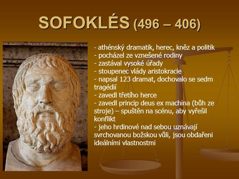 SOFOKLÉS (496 – 406) pocházel ze vznešené rodiny zastával vysoké úřady
