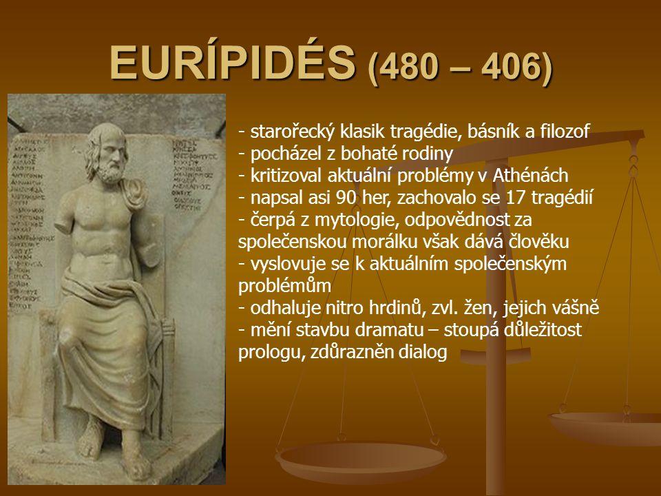 EURÍPIDÉS (480 – 406) starořecký klasik tragédie, básník a filozof