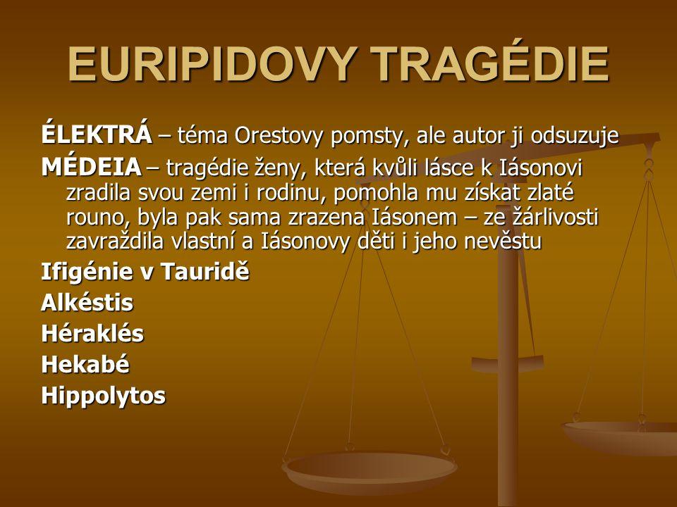 EURIPIDOVY TRAGÉDIE ÉLEKTRÁ – téma Orestovy pomsty, ale autor ji odsuzuje.