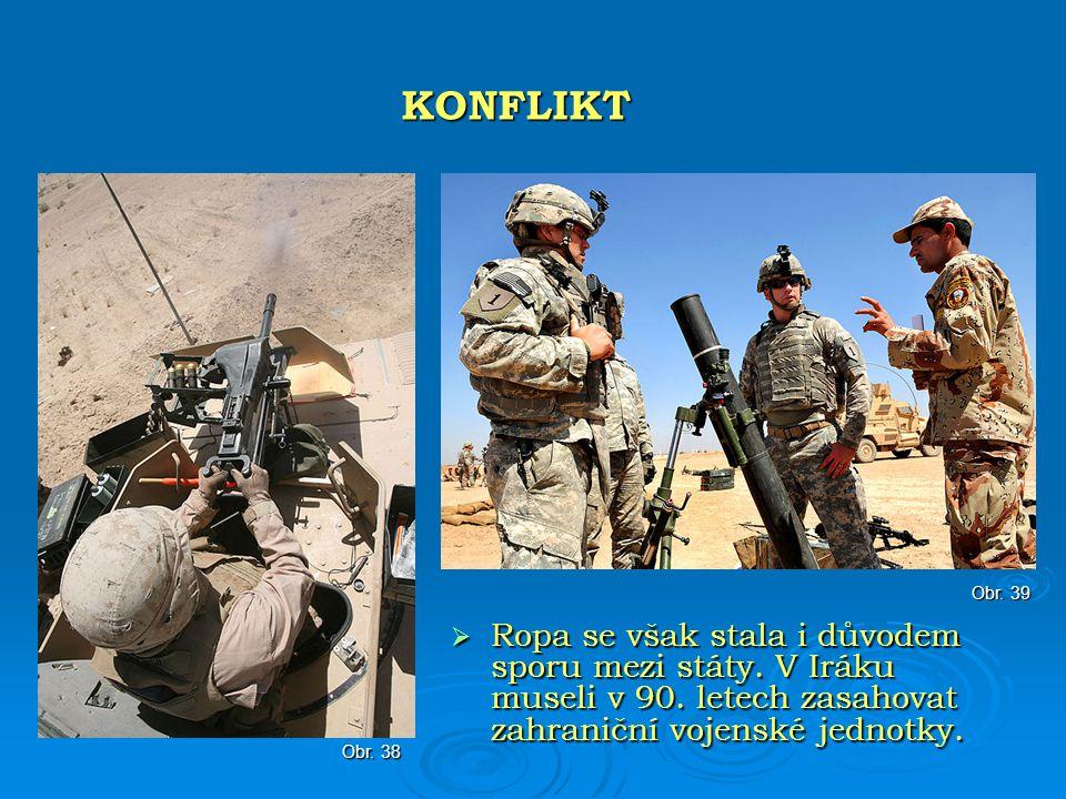 KONFLIKT Obr. 39. Ropa se však stala i důvodem sporu mezi státy. V Iráku museli v 90. letech zasahovat zahraniční vojenské jednotky.