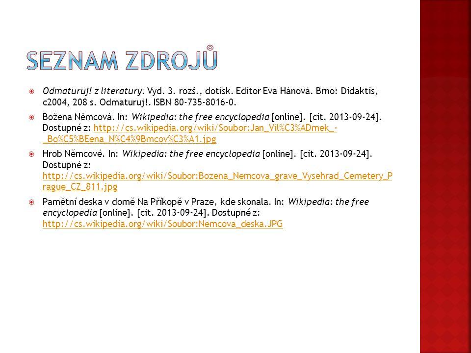 Seznam zdrojů Odmaturuj! z literatury. Vyd. 3. rozš., dotisk. Editor Eva Hánová. Brno: Didaktis, c2004, 208 s. Odmaturuj!. ISBN 80-735-8016-0.