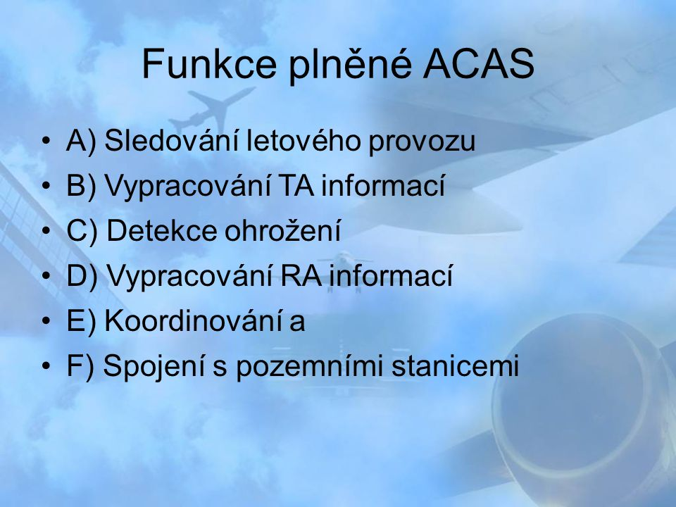 Funkce plněné ACAS A) Sledování letového provozu