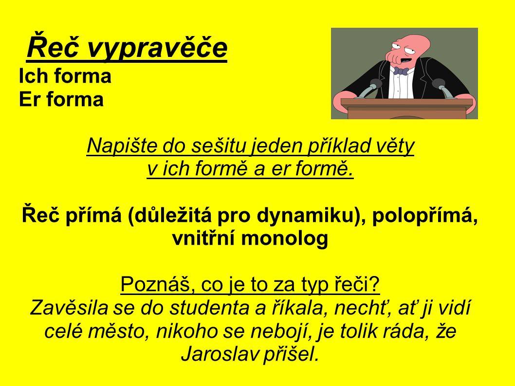 Řeč přímá (důležitá pro dynamiku), polopřímá, vnitřní monolog