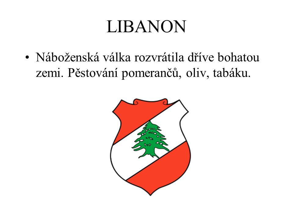 LIBANON Náboženská válka rozvrátila dříve bohatou zemi. Pěstování pomerančů, oliv, tabáku.
