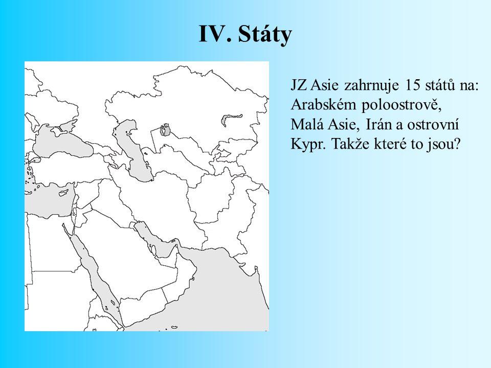 IV. Státy JZ Asie zahrnuje 15 států na: Arabském poloostrově,