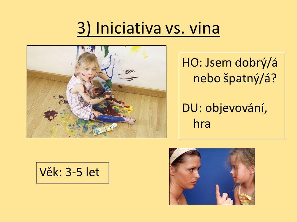 3) Iniciativa vs. vina HO: Jsem dobrý/á nebo špatný/á DU: objevování, hra Věk: 3-5 let