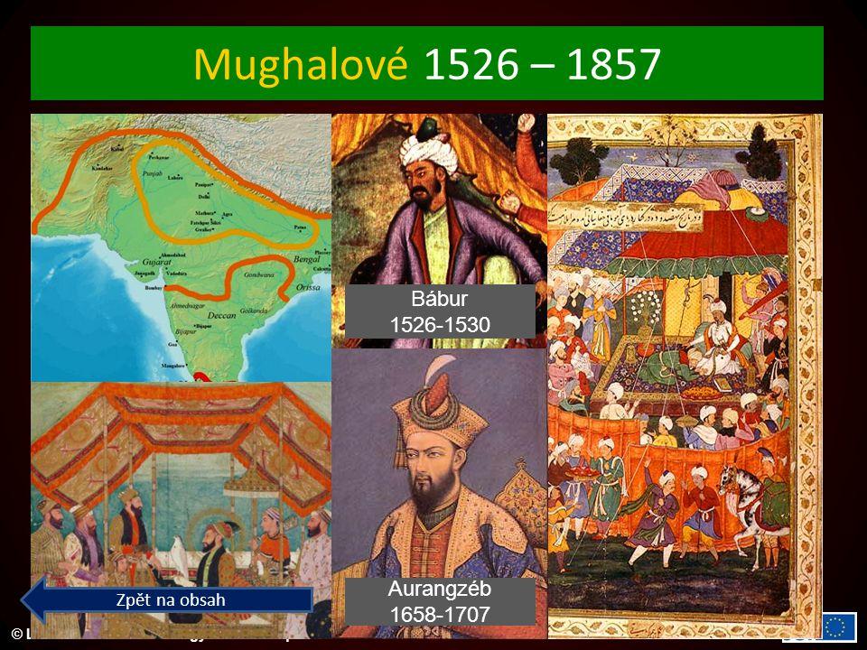Mughalové 1526 – 1857 Bábur 1526-1530 Aurangzéb 1658-1707