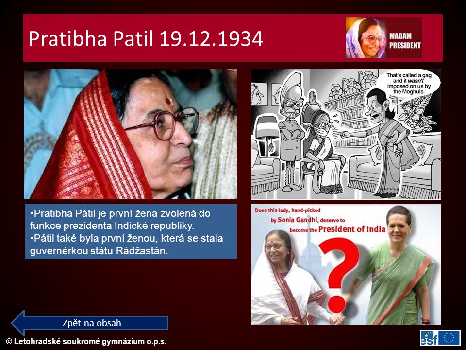 Pratibha Patil 19.12.1934 Pratibha Pátil je první žena zvolená do funkce prezidenta Indické republiky.