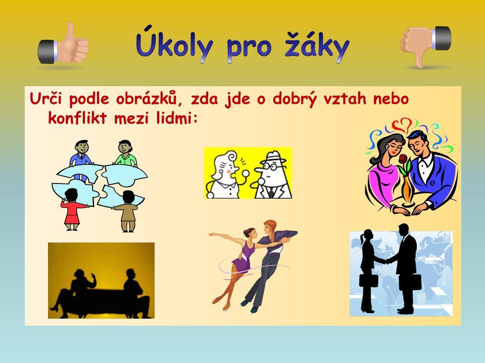 Úkoly pro žáky Urči podle obrázků, zda jde o dobrý vztah nebo konflikt mezi lidmi: