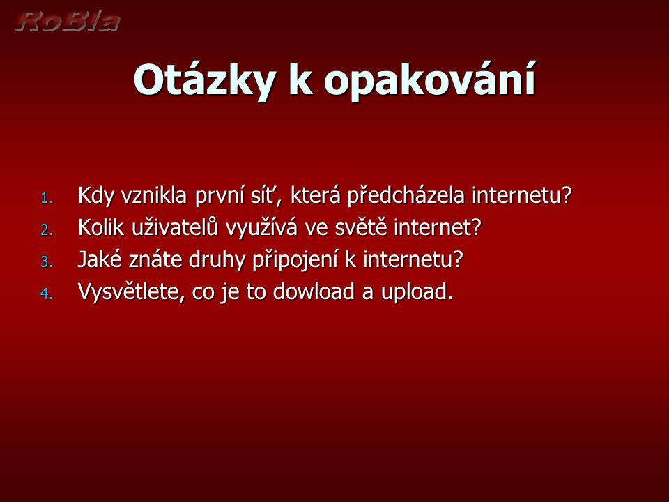 Otázky k opakování Kdy vznikla první síť, která předcházela internetu