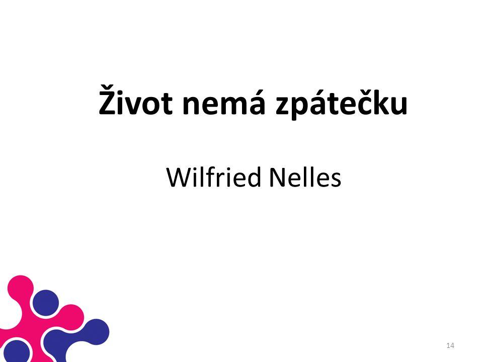 Život nemá zpátečku Wilfried Nelles