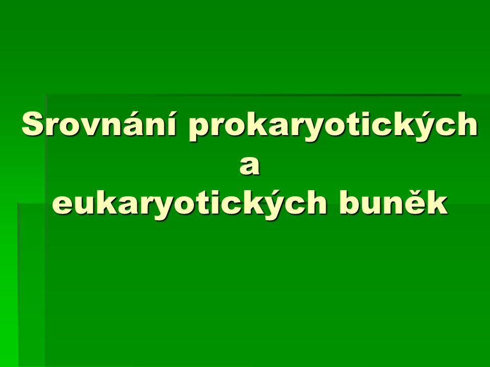 Srovnání prokaryotických a eukaryotických buněk