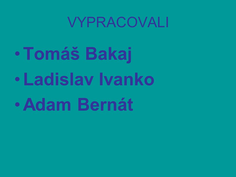 VYPRACOVALI Tomáš Bakaj Ladislav Ivanko Adam Bernát