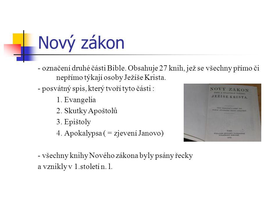 Nový zákon - označení druhé části Bible. Obsahuje 27 knih, jež se všechny přímo či nepřímo týkají osoby Ježíše Krista.