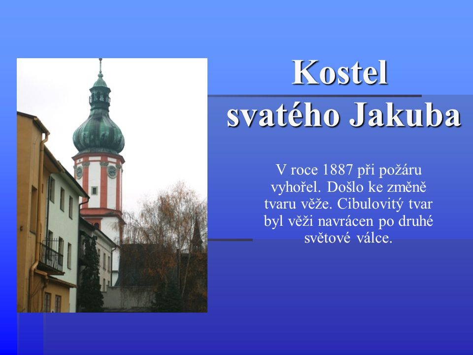 Kostel svatého Jakuba V roce 1887 při požáru vyhořel.