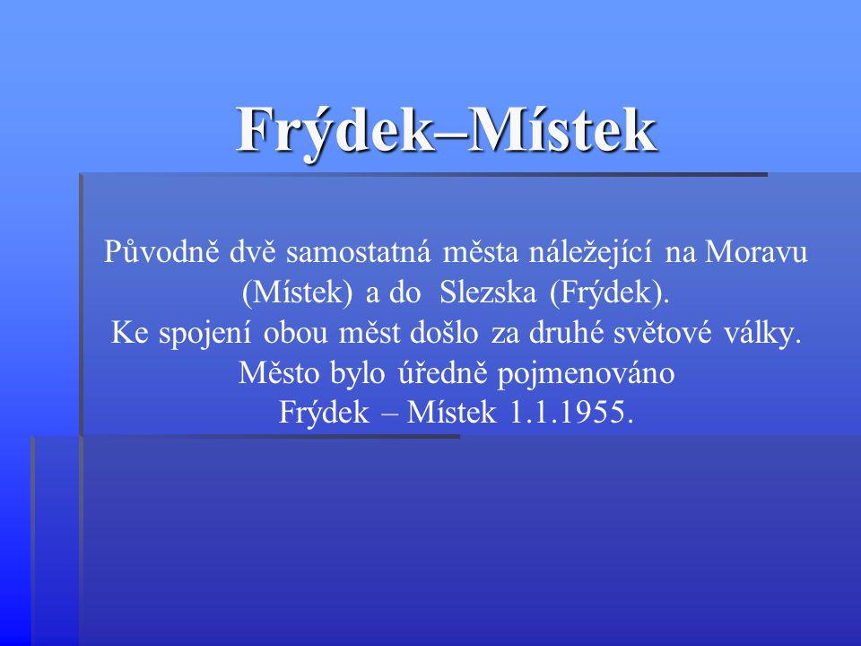 Frýdek–Místek Původně dvě samostatná města náležející na Moravu (Místek) a do Slezska (Frýdek). Ke spojení obou měst došlo za druhé světové války.