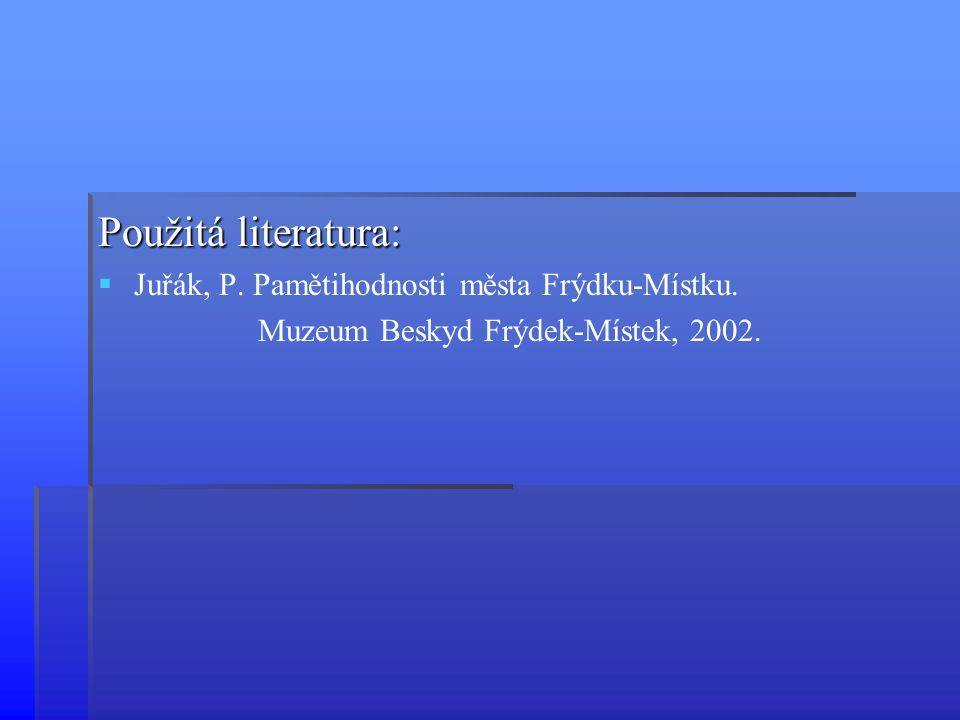 Použitá literatura: Juřák, P. Pamětihodnosti města Frýdku-Místku.