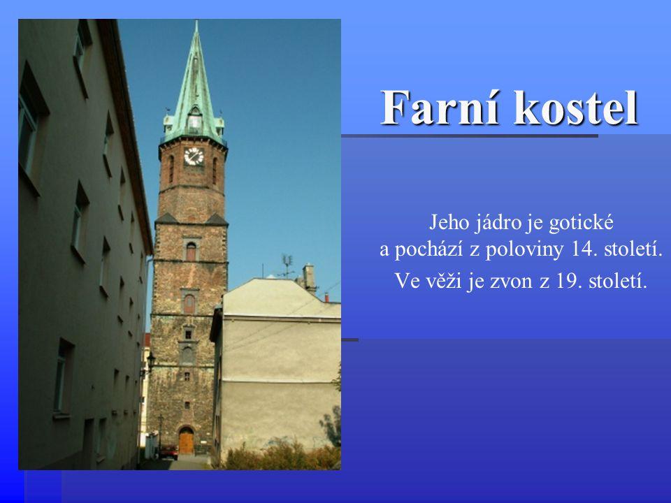 Farní kostel Jeho jádro je gotické a pochází z poloviny 14. století.