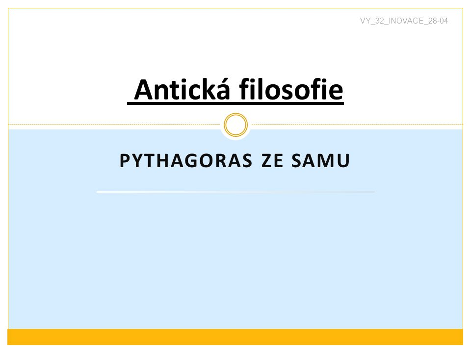 VY_32_INOVACE_28-04 Antická filosofie Pythagoras ze Samu
