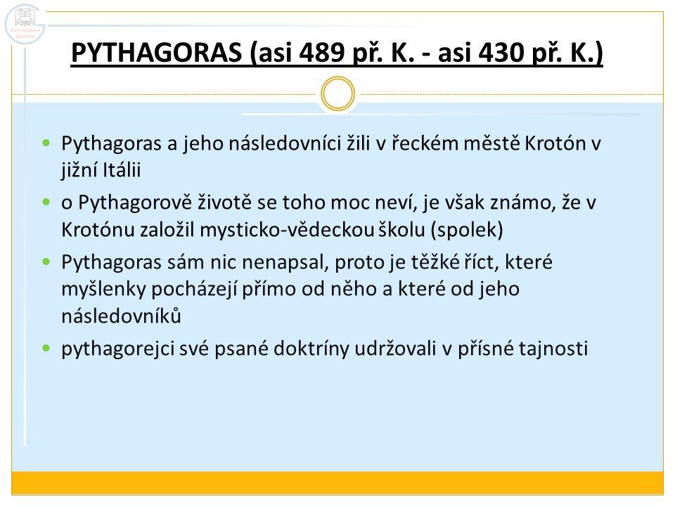 PYTHAGORAS (asi 489 př. K. - asi 430 př. K.)