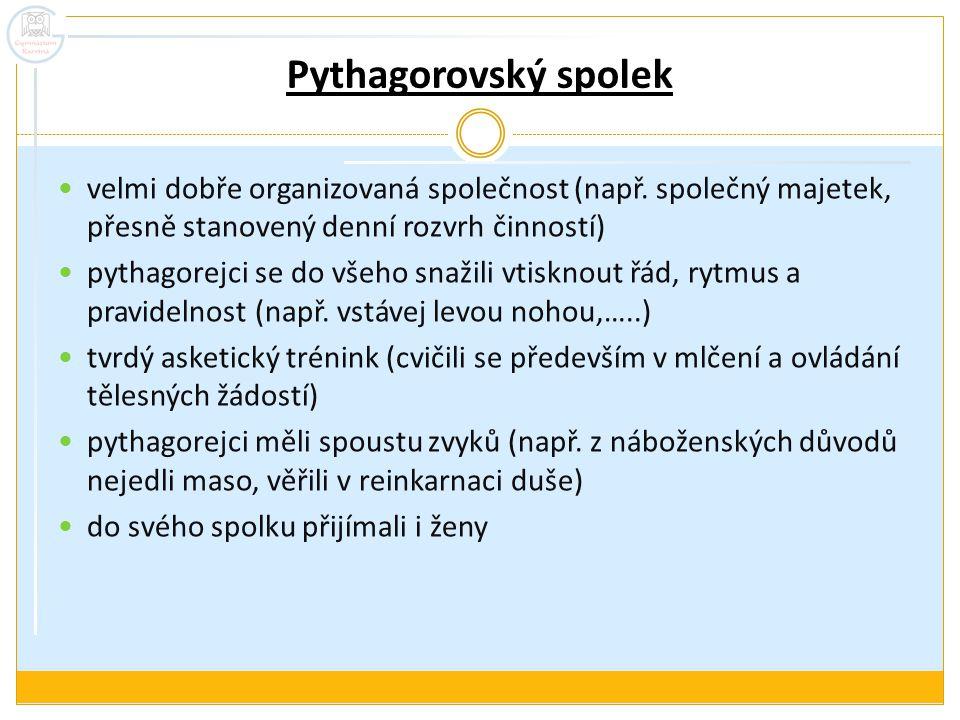 Pythagorovský spolek velmi dobře organizovaná společnost (např. společný majetek, přesně stanovený denní rozvrh činností)