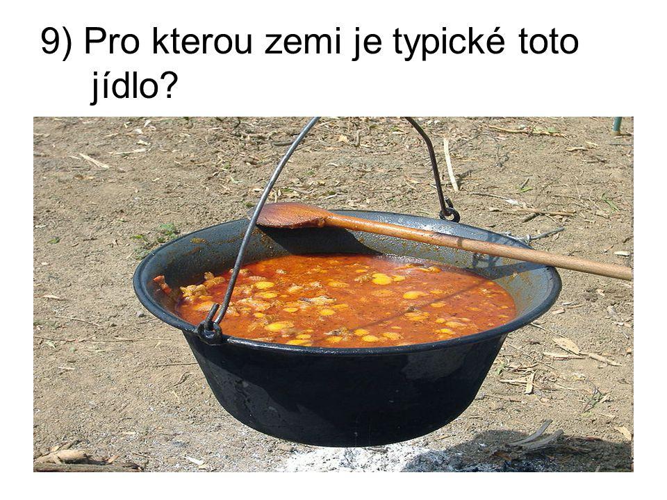 9) Pro kterou zemi je typické toto jídlo