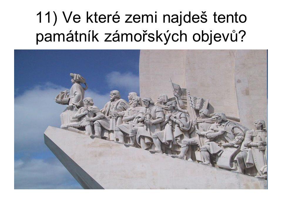 11) Ve které zemi najdeš tento památník zámořských objevů
