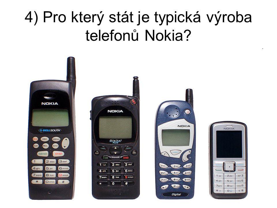 4) Pro který stát je typická výroba telefonů Nokia