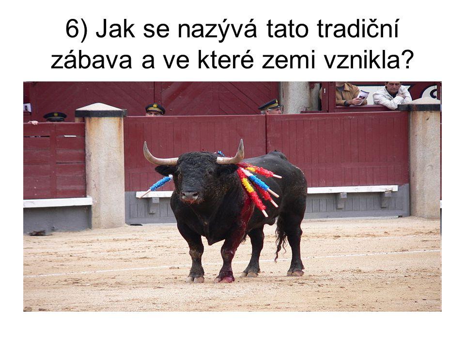 6) Jak se nazývá tato tradiční zábava a ve které zemi vznikla