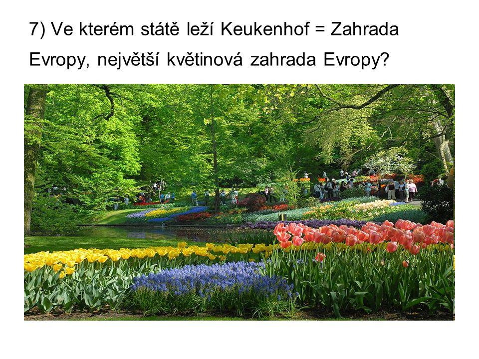 7) Ve kterém státě leží Keukenhof = Zahrada Evropy, největší květinová zahrada Evropy