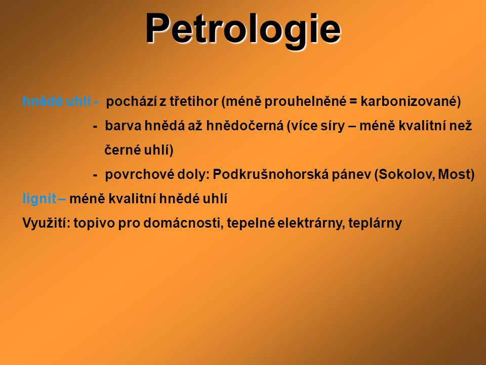 Petrologie hnědé uhlí - pochází z třetihor (méně prouhelněné = karbonizované) - barva hnědá až hnědočerná (více síry – méně kvalitní než.