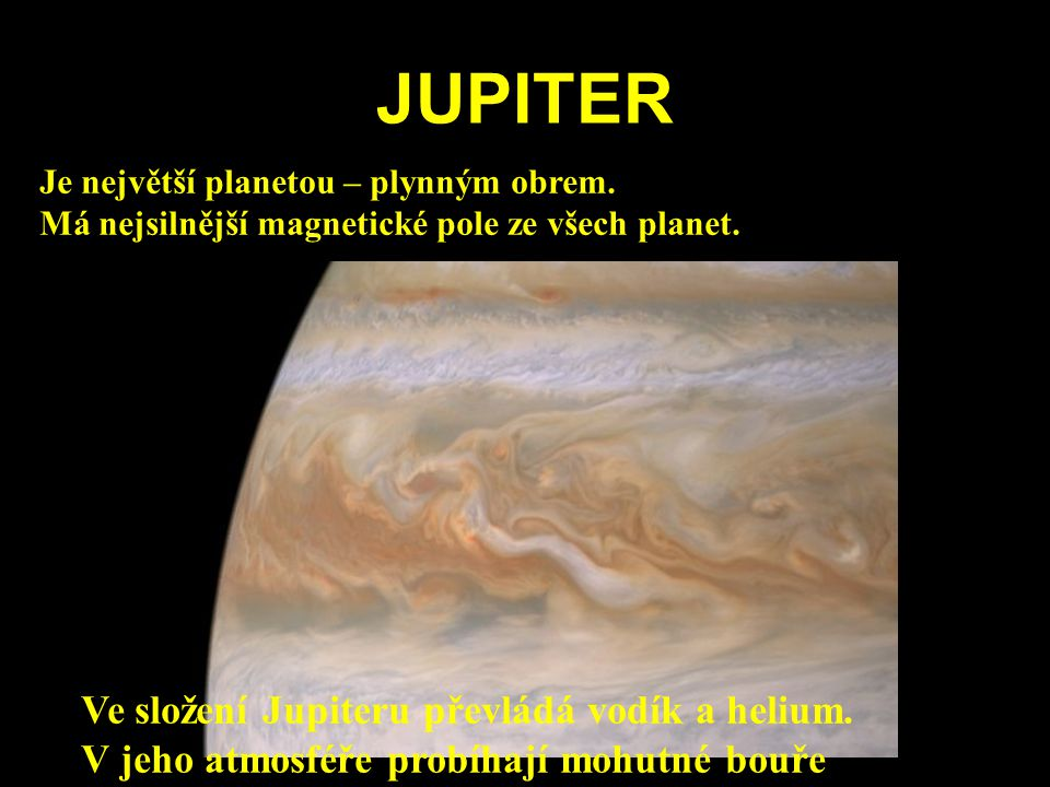 JUPITER Je největší planetou – plynným obrem. Má nejsilnější magnetické pole ze všech planet.