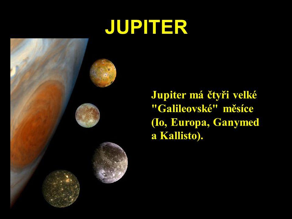 JUPITER Jupiter má čtyři velké Galileovské měsíce (Io, Europa, Ganymed a Kallisto).