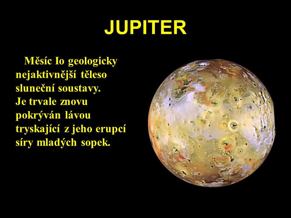 JUPITER Měsíc Io geologicky nejaktivnější těleso sluneční soustavy.