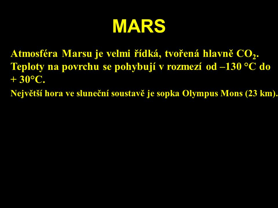 MARS Atmosféra Marsu je velmi řídká, tvořená hlavně CO2. Teploty na povrchu se pohybují v rozmezí od –130 °C do + 30°C.
