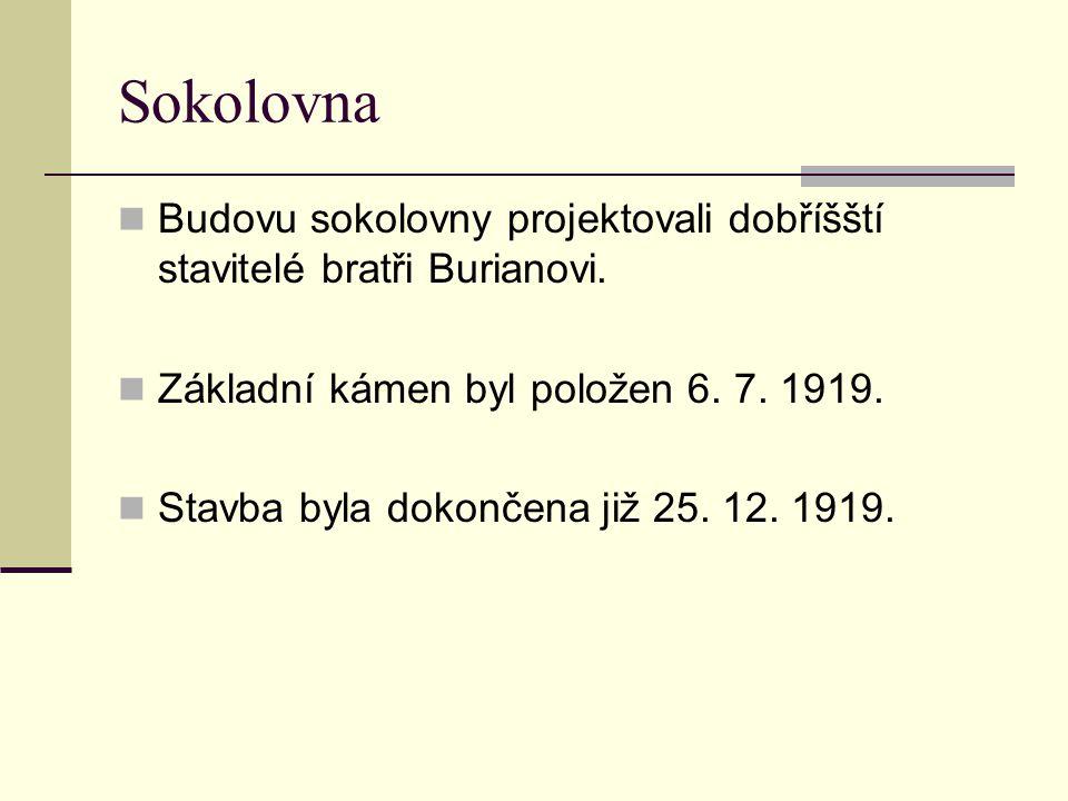 Sokolovna Budovu sokolovny projektovali dobříšští stavitelé bratři Burianovi. Základní kámen byl položen 6. 7. 1919.