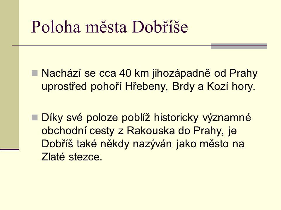 Poloha města Dobříše Nachází se cca 40 km jihozápadně od Prahy uprostřed pohoří Hřebeny, Brdy a Kozí hory.