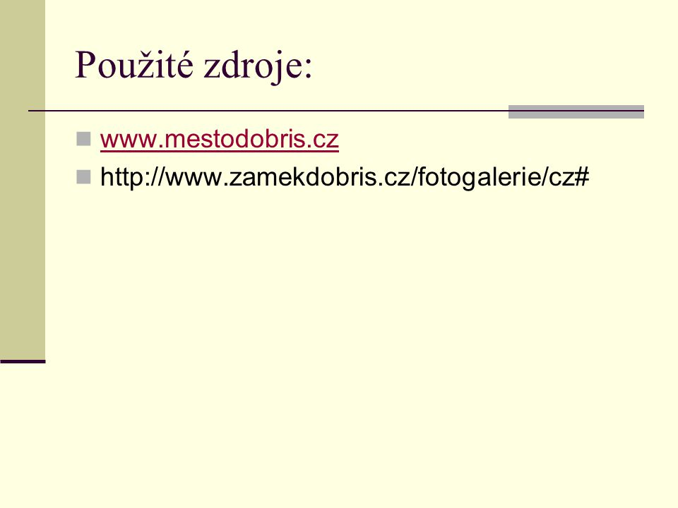 Použité zdroje: www.mestodobris.cz