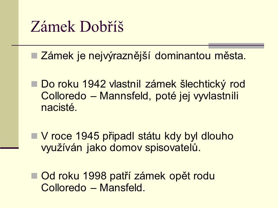 Zámek Dobříš Zámek je nejvýraznější dominantou města.