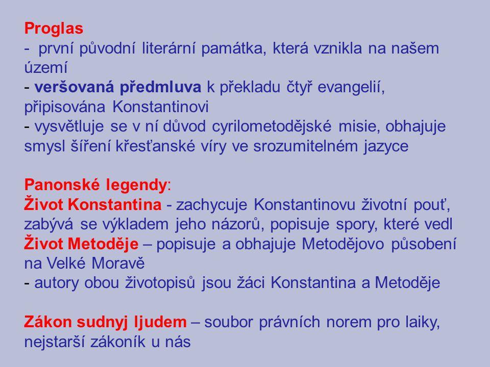 Proglas - první původní literární památka, která vznikla na našem území. veršovaná předmluva k překladu čtyř evangelií, připisována Konstantinovi.