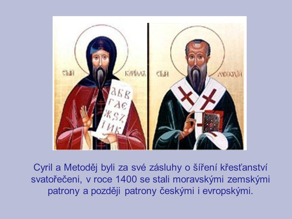 Cyril a Metoděj byli za své zásluhy o šíření křesťanství svatořečeni, v roce 1400 se stali moravskými zemskými patrony a později patrony českými i evropskými.