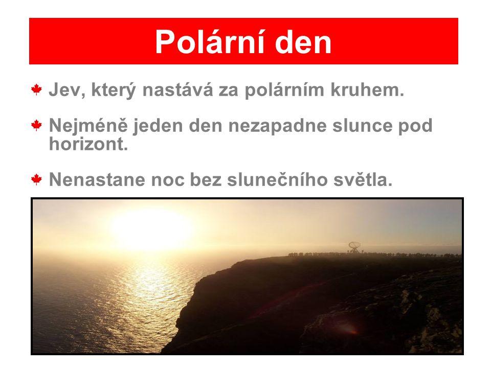 Polární den Jev, který nastává za polárním kruhem.