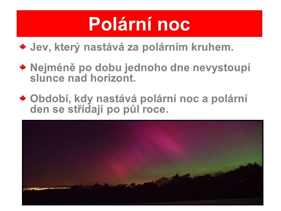 Polární noc Jev, který nastává za polárním kruhem.