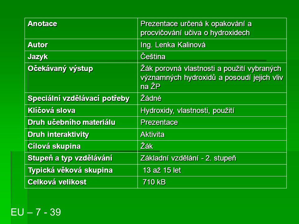 Anotace Prezentace určená k opakování a procvičování učiva o hydroxidech Autor. Ing. Lenka Kalinová.