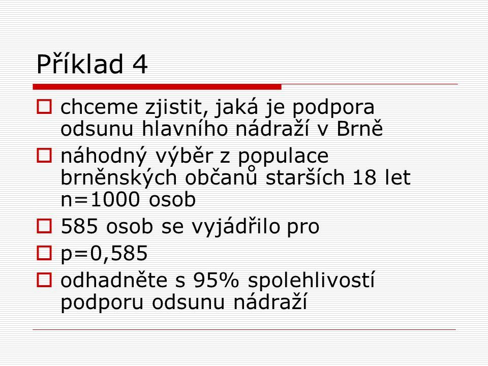 Příklad 4 chceme zjistit, jaká je podpora odsunu hlavního nádraží v Brně. náhodný výběr z populace brněnských občanů starších 18 let n=1000 osob.