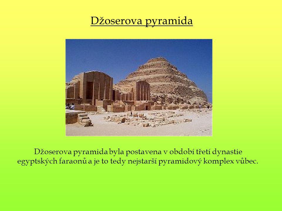 Džoserova pyramida Džoserova pyramida byla postavena v období třetí dynastie.
