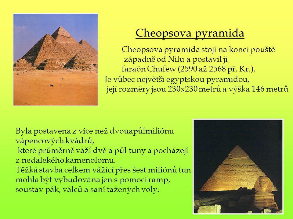 Cheopsova pyramida Cheopsova pyramida stojí na konci pouště