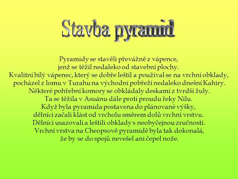 Stavba pyramid Pyramidy se stavěli převážně z vápence,